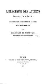 L'Electrum des anciens était-il de l'émail? Dissertation sous forme de réponse à M. J. Labarte
