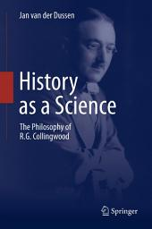 History as a Science: The Philosophy of R.G. Collingwood