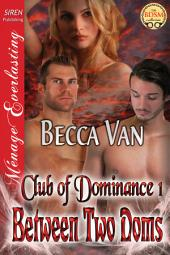 Between Two Doms [Club of Dominance 1] (Siren Publishing Menage Everlasting)