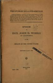 The Public Health Service: Speech of Hon. John D. Works of California in the Senate of the United States, January 5 and 6, 1915