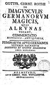 Gottfr. Christ. Rothii de imagunculis Germanorum magicis quas alrunas vocant commentatio historico-antiquaria: Volume 2