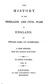 The History of the Rebellion and Civil Wars in England: In Seven Volumes, Volume 2