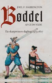 Bøddel af Guds nåde - En skarpretters dagbog 1573-1617