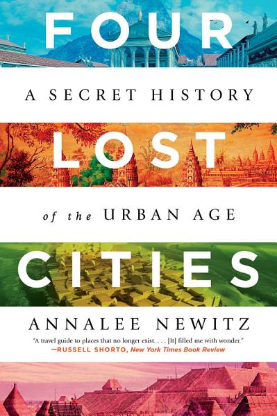 Download Four Lost Cities  A Secret History of the Urban Age Book