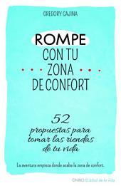 Rompe con tu zona de confort: 52 propuestas para tomar las riendas de tu vida