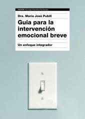 Guía para la intervención emocional breve: Un enfoque integrador