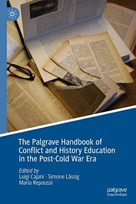 The Palgrave Handbook of Conflict and History Education in the Post Cold War Era PDF