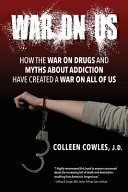 War on Us  How the War on Drugs and Myths About Addiction Have Created a War on All of Us PDF