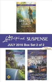 Harlequin Love Inspired Suspense July 2016 - Box Set 2 of 2: Dangerous Legacy\Blindsided\Fractured Memory