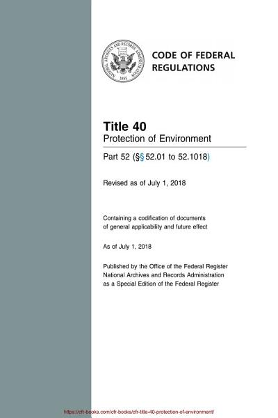 Download 2018 CFR Annual Print Title 40 Protection of Environment   Part 52   52 01 to 52 1018  Book