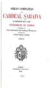 Obras completas do cardeal Saraiva: (d. Francisco de S. Luiz) patriarcha de Lisboa, precedidas de uma introducc̜ão pelo marquez de Rezende, Volume 2