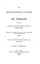 The representation of New Netherland: concerning its location, productiveness and poor condition
