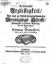 Calvinische Arglistigkeit: aus einer zu Zürich herauskommenden Vereinigungs-Schrifft Männiglich zu getreuer Warnung für die Augen geleget