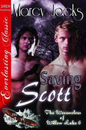 Saving Scott [The Werewolves of Willow Lake 6]