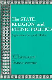 "The State, Religion, and Ethnic Politics: Afghanistan, Iran, and Pakistan ; [this Vol. Had Its Origin in a Conference on ""Islam, Ethnicity and the State in Afghanistan, Iran and Pakistan"" ... Held in November 1982, in Tuxedo, New York]"