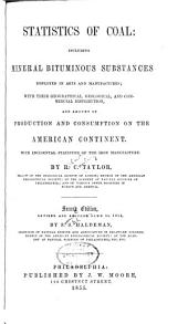 Statistics of coal: including mineral bituminous substances employed in arts and manufactures; with their geographical, geological and commercial distribution, and amount of production and consumption on the American continent