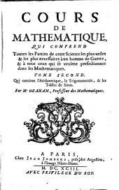 Cours De Mathématique: Qui Comprend Toutes les Parties de cette Science les plus utiles & le plus necessaires à un homme de Guerre, & à tous ceux qui se veulent perfectionner dans le Mathematiques. Qui contient l'Arithmetique, la Trigonometrie, & les Tables de Sinus, Volume2