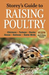 Storey's Guide to Raising Poultry, 4th Edition: Chickens, Turkeys, Ducks, Geese, Guineas, Game Birds, Edition 4