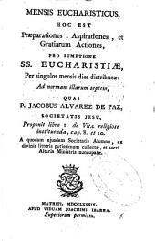 Mensis eucharisticus, hoc est Praeparationes, aspirationes, et gratiarum actiones, pro sumptiones SS. Eucharistiae ...