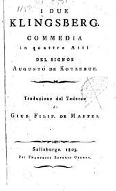 I due Klingsberg. Commedia in 4 Atti. Trad. dal Tedesco di Gius. Filip. de Maffei