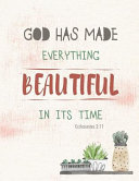 God Has Made Everything Beautiful in Its Time   Ecclesiastes 3 11