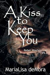 A Kiss to Keep You: Rebel Wayfarers MC 9.25
