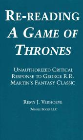Re-Reading a Game of Thrones: A Critical Response to George R. R. Martin's Fantasy Classic