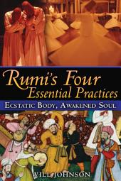 Rumi's Four Essential Practices: Ecstatic Body, Awakened Soul