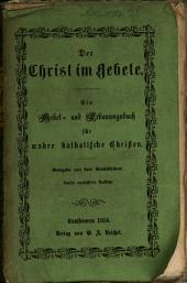 Der Christ im Gebete: ein Gebet- und Erbauungsbuch für wahre katholische Christen