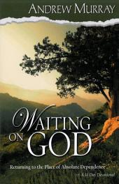 Waiting on God: Returning to the Place of Absolute Dependence