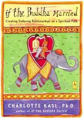 If the Buddha Married: Creating Enduring Relationships on a Spiritual Path