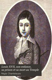 Louis XVII, son enfance, sa prison et sa mort au Temple: d'après des documents inédits des Archives nationales