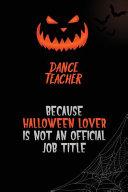 Dance Teacher Because Halloween Lover Is Not an Official Job Title PDF