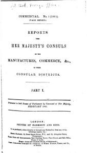 Reports from Her Majesty's Consuls on the Manufactures, Commerce, &c. of Their Consular Districts: Parts 1-6