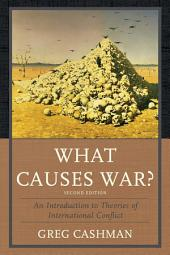 What Causes War?: An Introduction to Theories of International Conflict, Edition 2