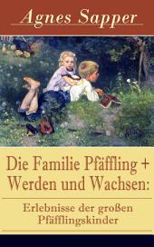 Die Familie Pfäffling + Werden und Wachsen: Erlebnisse der großen Pfäfflingskinder (Vollständige Ausgaben): Zwei Klassiker der Kinder- und Jugendliteratur