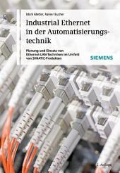 Industrial Ethernet in der Automatisierungstechnik: Planung und Einsatz von Ethernet-LAN-Techniken im Umfeld von SIMATIC-Produkten, Ausgabe 2