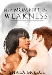 Her Moment Of Weakness : Lesbian Erotica Sex: (Adults Only Erotica)