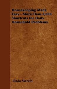 Housekeeping Made Easy   More Than 2 000 Shortcuts for Daily Household Problems PDF