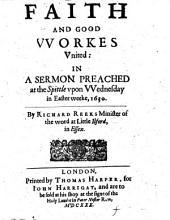 Faith and good workes united: in a sermon [on Ps. xxxvii. 3], etc