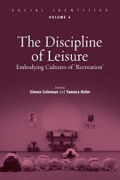 The Discipline of Leisure: Embodying Cultures of 'Recreation'