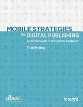 Mobile Strategies for Digital Publishing: A Practical Guide to the Evolving Landscape