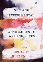 New and Experimental Approaches to Writing Lives PDF