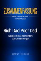 Zusammenfassung  Rich Dad Poor Dad  Review   Analyse des Buchs von Robert Kiyosaki PDF