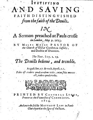 Justifying and Saving Faith distinguished from the faith of the devils  In a sermon  on James ii  19   preached at Pauls crosse     May 9  1613  etc
