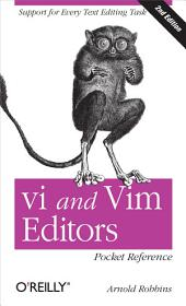vi and Vim Editors Pocket Reference: Support for every text editing task, Edition 2