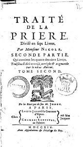 Traite de la priere divise en sept livres. Par monsieur Nicole. Premiere (-seconde) partie ... Tome premier (-seconde): Seconde partie. Qui contient les quatre derniers livres, Volume2