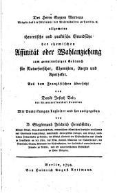 Des Herrn Guyton-Morveau ... allgemeine theoretische und praktische Grundsätze der chemischen Affinität oder Wahlanziehung: zum gemeinnützigen Gebrauch für Naturforscher, Chemisten, Aerzte und Apotheker