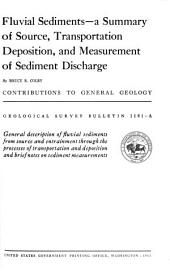 Fluvial Sediments: A Summary of Source, Transportation, Deposition, and Measurement of Sediment Discharge, Issue 1181