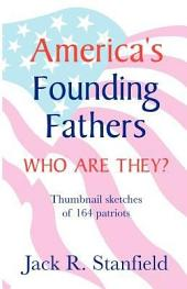 America's Founding Fathers: Who Are They? Thumbnail Sketches of 164 Patriots